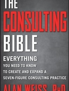 Alan Weiss- The Consulting Bible- Everything You Need to Know to Create and Expand a Seven-Figure Consulting Practice